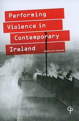 Performing Violence in Contemporary Ireland Lisa Fitzpatrick
