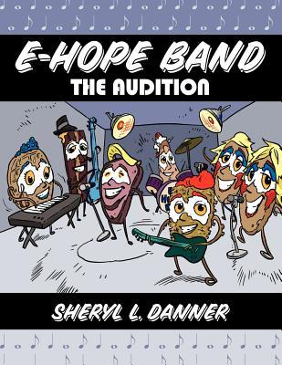 E-Hope Band: The Audition Sheryl L. Danner
