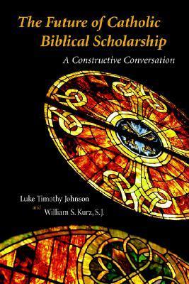 The Future of Catholic Biblical Scholarship: A Constructive Conversation Luke Timothy Johnson