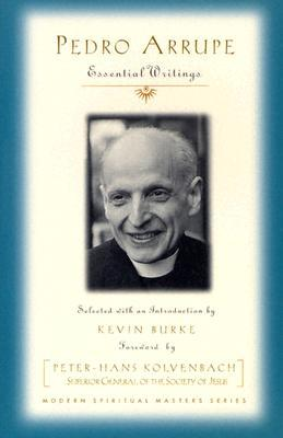 Pedro Arrupe: Essential Writings Pedro Arrupe