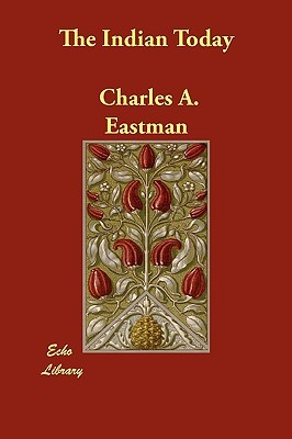 The Indian Today  by  Charles Alexander Eastman