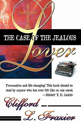 Case of the Jealous Lover  by  Clifford L. Frazier