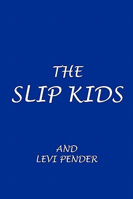 The Slip Kids  by  And Levi Pender