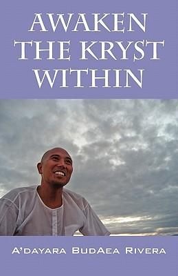 Awaken the Kryst Within: Memoirs of an Indigo Adayara BudAea Rivera