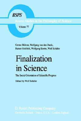 Finalization In Science: The Social Orientation Of Scientific Progress  by  Wolf Schäfer
