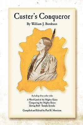 Custers Conqueror William J. Bordeaux