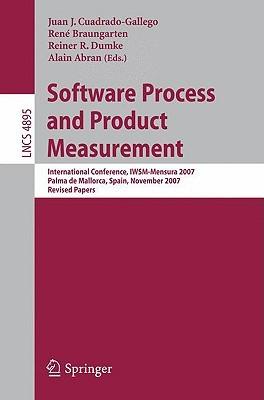 Software Process and Product Measurement: International Conference, IWSM-Mensura 2007 Palma de Mallorca, Spain, November 5-8, 2007 Revised Papers  by  Juan J. Cuadrado-Gallego