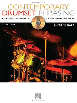 Contemporary Drumset Phrasing: Creative Grooves and Fills for Funk, Fusion, Jazz and More Frank Katz