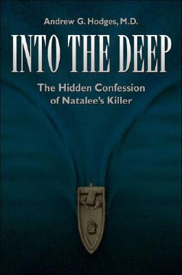 Into the Deep: The Hidden Confession of Natalees Killer  by  Andrew G. Hodges