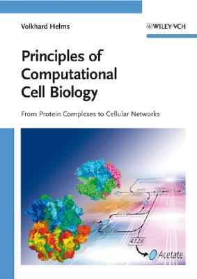 Principles of Computational Cell Biology: From Protein Complexes to Cellular Networks Volkhard Helms