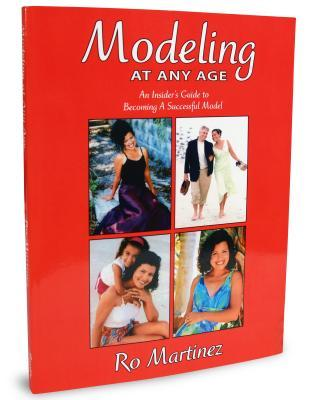 Modeling at Any Age: An Insiders Guide to Becoming a Successful Model  by  Ro Martinez