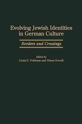 Evolving Jewish Identities in German Culture: Borders and Crossings Linda E. Feldman