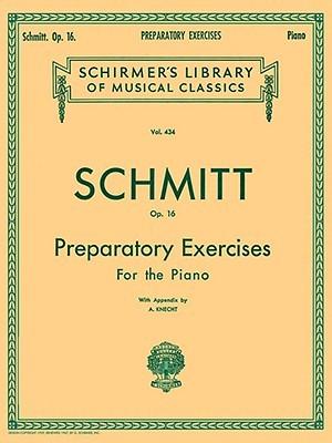 Preparatory Exercises for the Piano, Op. 16 Aloys Schmitt
