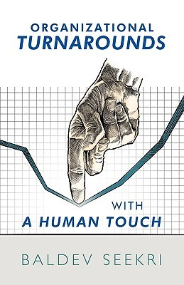 Organizational Turnarounds with a Human Touch  by  Baldev Seekri