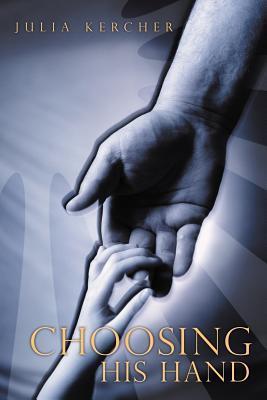 Choosing His Hand  by  Julia Kercher