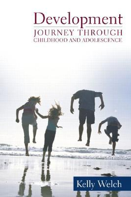 Development: Journey Through Childhood and Adolescence CD-ROM  by  Kelly J. Welch
