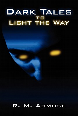 Dark Tales to Light the Way  by  R.M. Ahmose