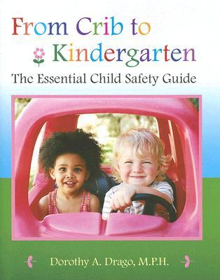 From Crib to Kindergarten: The Essential Child Safety Guide Dorothy Drago