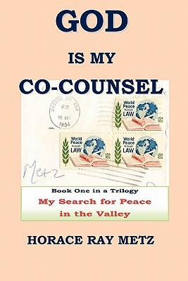 God Is My Co-Counsel - My Search for Peace in the Valley Horace Ray Metz