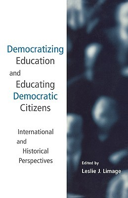 Democratizing Education and Educating Democratic Citizens: International and Historical Perspectives  by  Leslie Limage