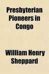 Presbyterian Pioneers in Congo