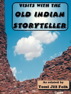 Visits with the Old Indian Storyteller  by  Tomi Jill Folk