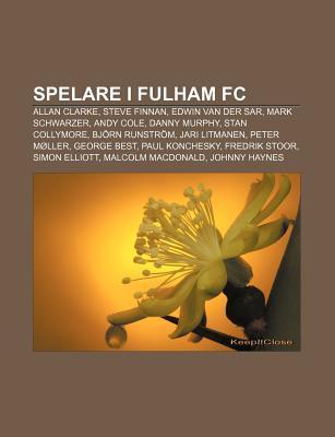 Spelare I Fulham FC: Allan Clarke, Steve Finnan, Edwin Van Der Sar, Mark Schwarzer, Andy Cole, Danny Murphy, Stan Collymore, BJ RN Runstr M  by  Source Wikipedia
