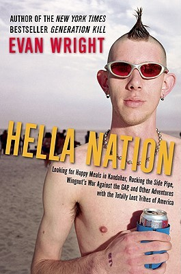 Hella Nation: Looking for Happy Meals in Kandahar, Rocking the Side Pipe,Wingnut's War Against the GAP, and Other Adventures with the Totally Lost Tribes of America (2009) by Evan Wright