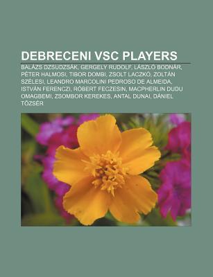 Debreceni Vsc Players: Bal Zs Dzsudzs K, Gergely Rudolf, L Szl Bodn R, P Ter Halmosi, Tibor Dombi, Zsolt Laczk , Zolt N Sz Lesi  by  Source Wikipedia