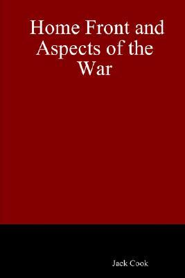Home Front and Aspects of the War Jack Cook