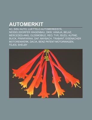 Automerkit: AC, Sisu Auto, Luettelo Automerkeist , Nesselsdorfer Wagenbau, Dkw, Vanaja, Belaz, Mercedes-Amg, Oldsmobile, Reo, Tvr,  by  Books LLC