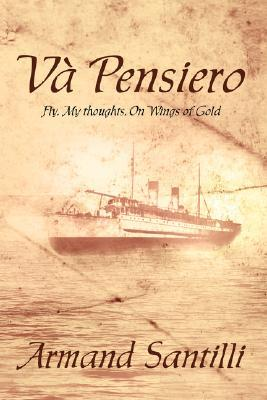 Va Pensiero: Fly, My Thoughts, on Wings of Gold  by  Armand Santilli