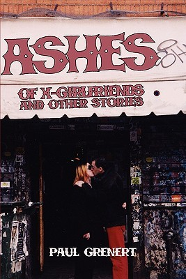 Ashes of X-Girlfriends and Other Stories  by  Paul Grenert