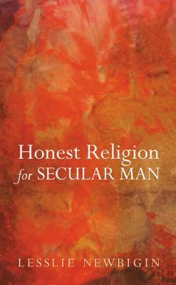 Honest Religion for Secular Man  by  Lesslie Newbigin
