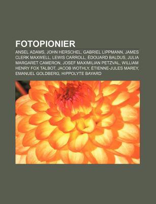 Fotopionier: Ansel Adams, John Herschel, Gabriel Lippmann, James Clerk Maxwell, Lewis Carroll, Douard Baldus, Julia Margaret Camero Source Wikipedia