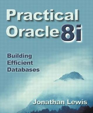 Practical Oracle8i: Building Efficient Databases  by  Jonathan Lewis