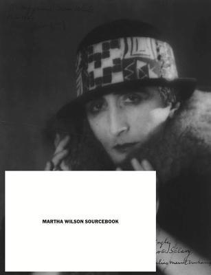 Martha Wilson Sourcebook: 40 Years of Reconsidering Feminism, Performance, Alternative Spaces  by  Martha  Wilson