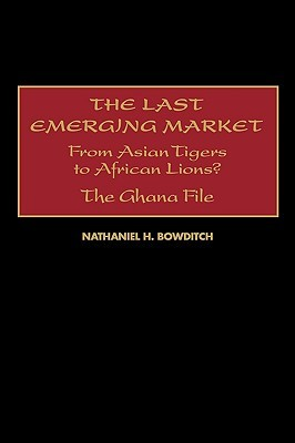 The Last Emerging Market: From Asian Tigers to African Lions? the Ghana File Nathaniel H. Bowditch