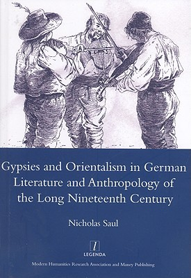 Gypsies And Orientalism in German Literature from Realism to Modernism (Legenda) (Legenda)  by  Nicholas Saul