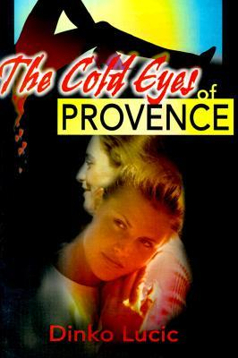 The Cold Eyes of Provence Dinko Lucic