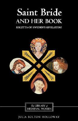Saint Bride and Her Book: Birgitta of Swedens Revelations  by  Julia Bolton Holloway