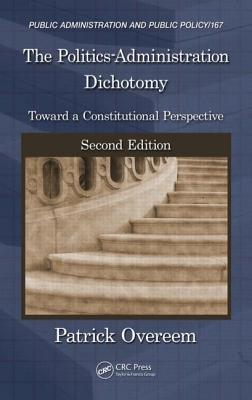 The Politics-Administration Dichotomy: Toward a Constitutional Perspective, Second Edition  by  Patrick Overeem