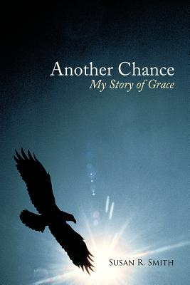 Another Chance: My Story of Grace Susan R. Smith