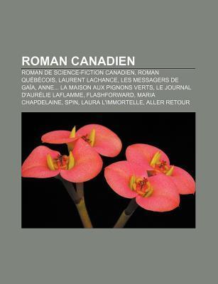 Roman Canadien: Roman de Science-Fiction Canadien, Roman Qu B Cois, Laurent LaChance, Les Messagers de Ga a  by  Source Wikipedia
