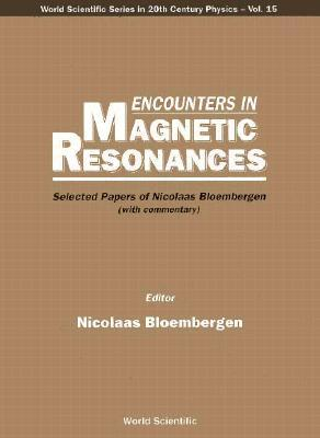 Encounters in Magnetic Resonances: Selected Papers of Nicolaas Bloembergen Nicolaas Bloembergen