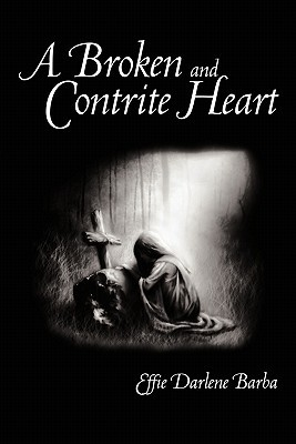 A Broken and Contrite Heart Effie Darlene Barba