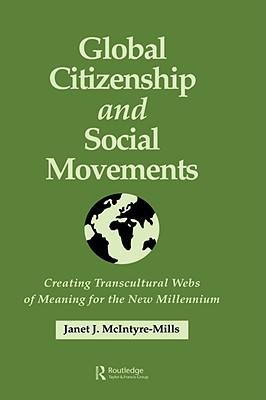 Global Citizenship and Social Movements: Creating Transcultural Webs of Meaning for the New Millennium Janet J. McIntyre-Mills