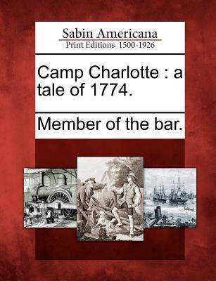 Camp Charlotte: A Tale of 1774.  by  Member of the Bar