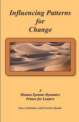 Influencing Patterns For Change:: A Human Systems Dynamics Primer For Leaders Royce Holladay