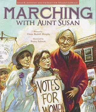 Marching with Aunt Susan: Susan B. Anthony and the Fight for Women's Suffrage (2011)